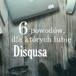 6 powodów, dla których lubię Disqusa